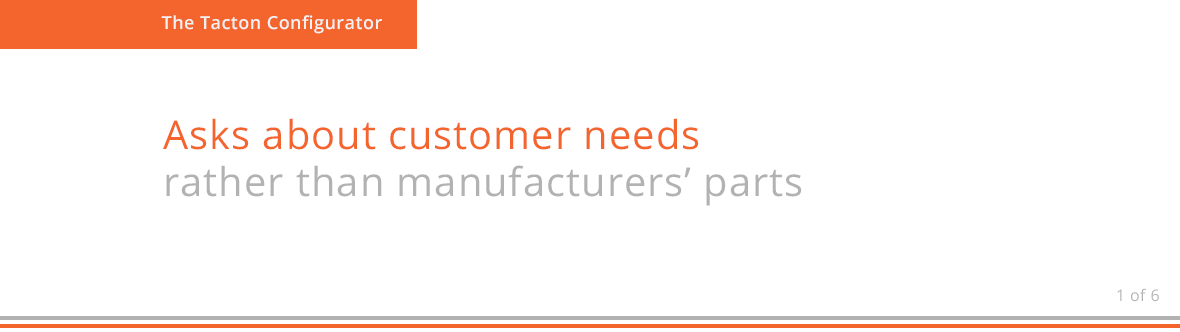 Asks about customer needs rather than manufacturers' parts