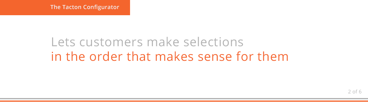 Lets customers make selections in the order that makes sense for them
